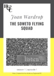 Season 1. Episode 1. Joan Wardrop: The Soweto Flying Squad