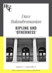 Season 1. Episode 4. Dave Balasubramanian: Kipling and 'otherness'
