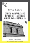 Season 1. Episode 5. Bryn Lacey: Cyber Warfare and Cyber Deterrence: China and Australia